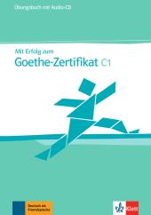 Mit Erfolg zum Goethe Zertifikat C1, Übungsbuch, m. Audio-CD