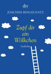 Joachim Ringelnatz: Zupf dir ein Wölkchen