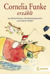 Cornelia Funke erzählt von Bücherfressern, Dachbodengespenstern und anderen Helden Cover