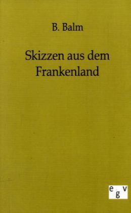 Skizzen aus dem Frankenland von B. Balm