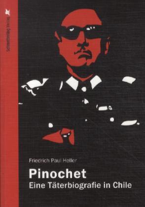 Pinochet von Friedrich P. Heller
