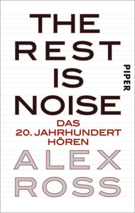 The Rest is Noise. Das 20. Jahrhundert hören von Alex Ross