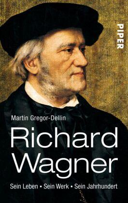 Richard Wagner. Sein Leben. Sein Werk. Sein Jahrhundert von Martin Gregor-Dellin