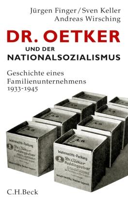 Dr. Oetker und der Nationalsozialismus von Jürgen Finger,Sven Keller, Andreas Wirsching