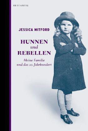 Hunnen und Rebellen. Meine Familie und das 20. Jahrhundert von Jessica Mitford