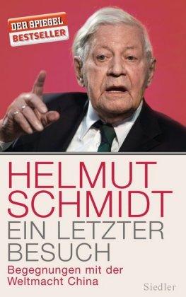 Ein letzter Besuch. Begegnungen mit der Weltmacht China von Helmut Schmidt