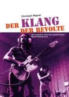 Der Klang der Revolte. Die magischen Jahre des westdeutschen Musik-Underground von Christoph Wagner