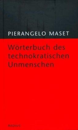 Wörterbuch des technokratischen Unmenschen von Pierangelo Maset