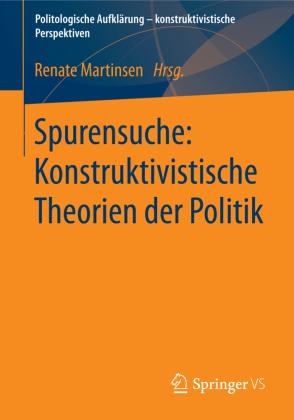 Spurensuche: Konstruktivistische Theorien der Politik von Renate Martinsen