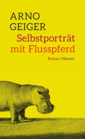 Arno Geiger, Selbstporträt mit Flusspferd