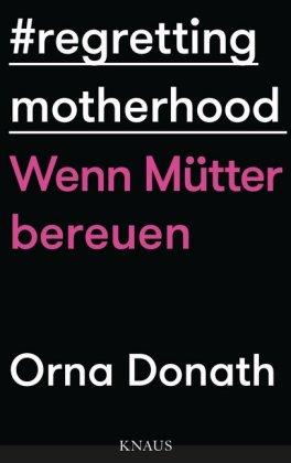 Regretting Motherhood - Wenn Mütter bereuen