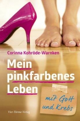 Mein pinkfarbenes Leben mit Gott und Krebs