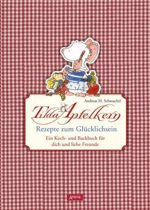 Tilda Apfelkern - Rezepte zum Glücklichsein