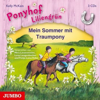 Ponyhof Liliengrün - Mein Sommer mit Traumpony, 3 Audio-CDs