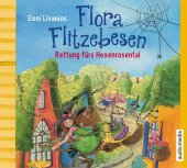 Flora Flitzebesen. Rettung fürs Hexenrosental, 2 Audio-CDs