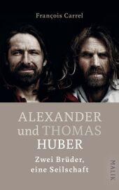 Thomas und Alexander Huber. Zwei Brüder, eine Seilschaft
