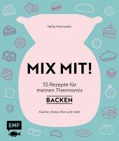 MIX MIT! 55 Rezepte für meinen Thermomix - Backen