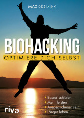 Biohacking - Optimiere dich selbst