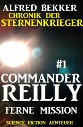 Commander Reilly #1 - Ferne Mission: Chronik de...