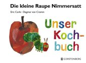 Die kleine Raupe Nimmersatt - Unser Kochbuch Cover
