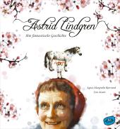 Astrid Lindgren. Ihre fantastische Geschichte