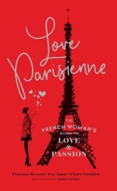 Love Parisienne: The French Woman's Guide to Lo...