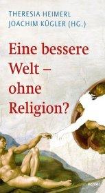 Eine bessere Welt - ohne Religion? Cover