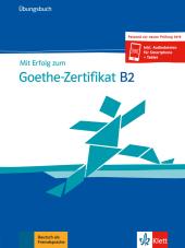 Mit Erfolg zum Goethe Zertifikat B2, Übungsbuch, m. Audio Online