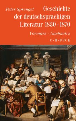Sprengel, Peter: Geschichte der deutschen Literatur Bd. 8: Geschichte der deutschsprachigen Literatur 1830-1870. Vormärz - Nachmärz.