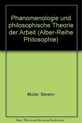 Phänomenologie und philosophische Theorie der Arbeit I