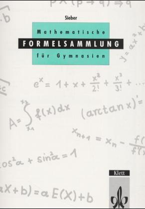 Mathematische Formelsammlung für Gymnasien für Sekundarstufe I und II mit erweiterter Matrizenrechnung