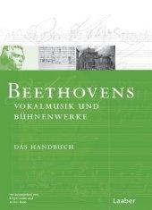Beethovens Vokalmusik und Bühnenwerke