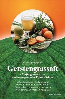 """Gerstengrassaft - """"Verjüngungselixier und naturgesunder Power-Drink"""""""