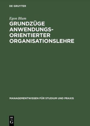 Grundzüge anwendungsorientierter Organisationslehre