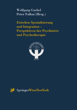 Zwischen Spezialisierung und Integration - Perspektiven der Psychiatrie und Psychotherapie