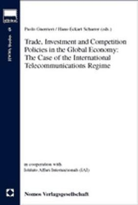 Trade, Investment and Competition Policies in the Global Economy, The Case of the International Telecommunications Regim