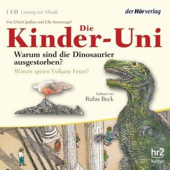 Die Kinder-Uni. Warum sind die Dinosaurier ausgestorben? Warum speien Vulkane Feuer?, 1 Audio-CD