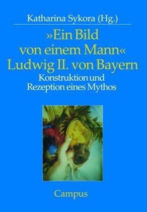 """""""Ein Bild von einem Mann"""" - Ludwig II. von Bayern"""