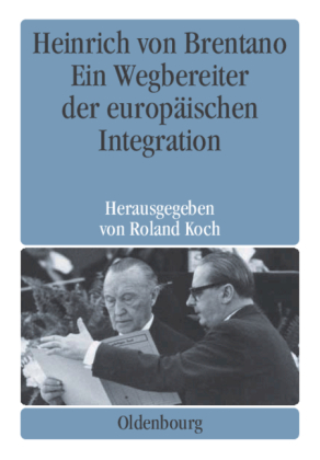 Heinrich von Brentano. Ein Wegbereiter der europäischen Integration