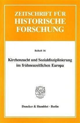 Kirchenzucht und Sozialdisziplinierung im frühneuzeitlichen Europa.