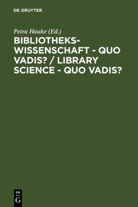 Bibliothekswissenschaft - quo vadis? / Library Science - quo vadis ?