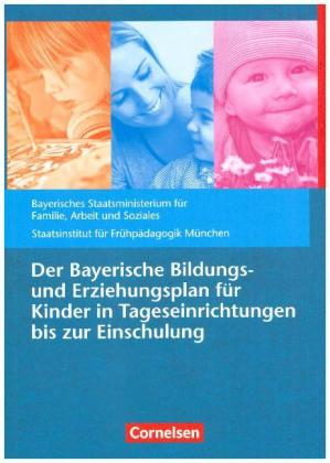 Der Bayerische Bildungs- und Erziehungsplan für Kinder in Tageseinrichtungen bis zur Einschulung