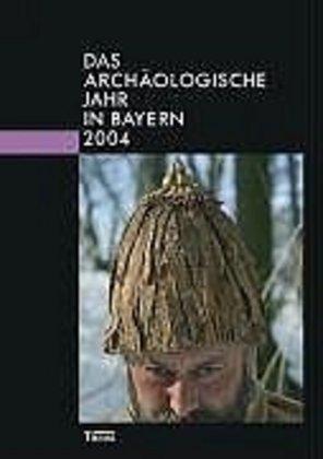 Das archäologische Jahr in Bayern 2004