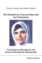 Psychologisch-ethnologische und historischtheologische Hintergründe für die Situation der Frau im Islam und im Christent