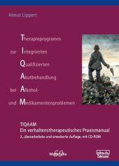 Therapieprogramm zur Integrierten Qualifizierten Akutbehandlung bei Alkohol- und Medikamentenproblemen (TIQAAM), m. CD-R