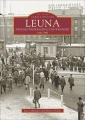 Leuna. Zwischen Wiederaufbau und Wendezeit 1945-1990
