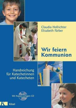 Wir feiern Kommunion, Handreichung für Katechetinnen und Katecheten, m. CD-ROM