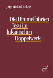 Die Himmelfahrten Jesu im lukanischen Doppelwerk