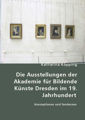 Die Ausstellungen der Akademie für Bildende Künste Dresden im 19. Jahrhundert