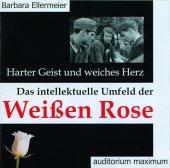 Harter Geist und weiches Herz. Das intellektuelle Umfeld der Weißen Rose, 2 Audio-CDs